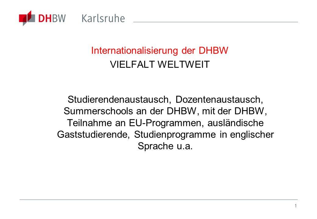 1 Internationalisierung der DHBW VIELFALT WELTWEIT Studierendenaustausch, Dozentenaustausch, Summerschools an der DHBW, mit der DHBW, Teilnahme an EU-