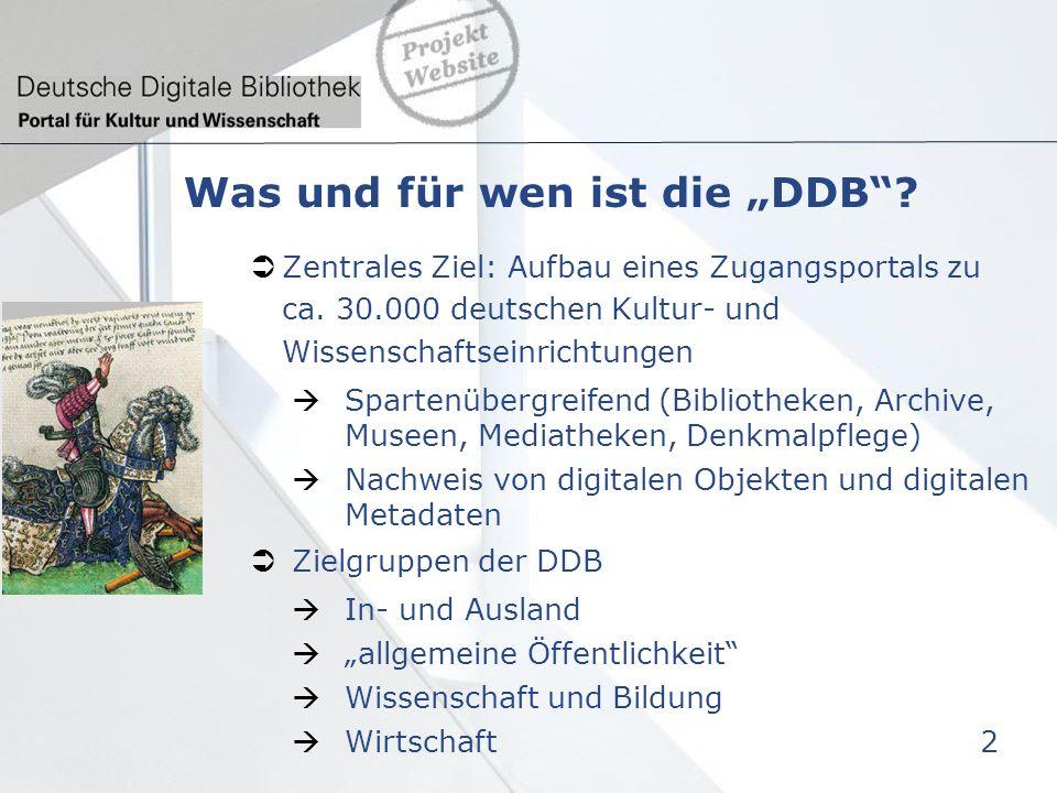 Was und für wen ist die DDB. Zentrales Ziel: Aufbau eines Zugangsportals zu ca.