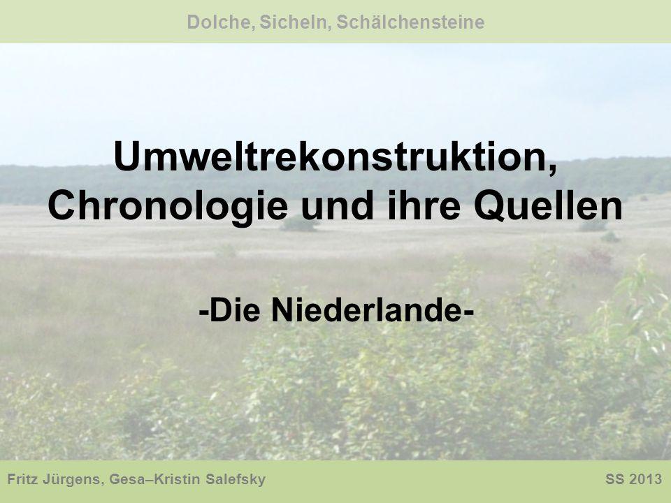 Umweltrekonstruktion, Chronologie und ihre Quellen -Die Niederlande- Dolche, Sicheln, Schälchensteine Fritz Jürgens, Gesa–Kristin Salefsky SS 2013