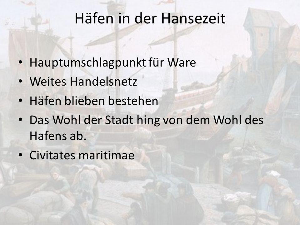 Häfen in der Hansezeit Hauptumschlagpunkt für Ware Weites Handelsnetz Häfen blieben bestehen Das Wohl der Stadt hing von dem Wohl des Hafens ab. Civit