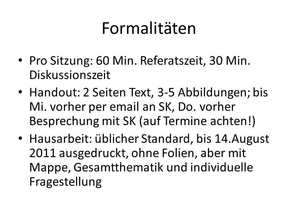 Formalitäten Pro Sitzung: 60 Min. Referatszeit, 30 Min. Diskussionszeit Handout: 2 Seiten Text, 3-5 Abbildungen; bis Mi. vorher per email an SK, Do. v