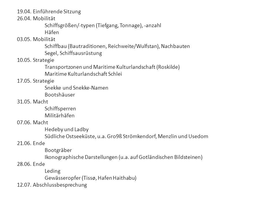 19.04. Einführende Sitzung 26.04. Mobilität Schiffsgrößen/-typen (Tiefgang, Tonnage), -anzahl Häfen 03.05. Mobilität Schiffbau (Bautraditionen, Reichw