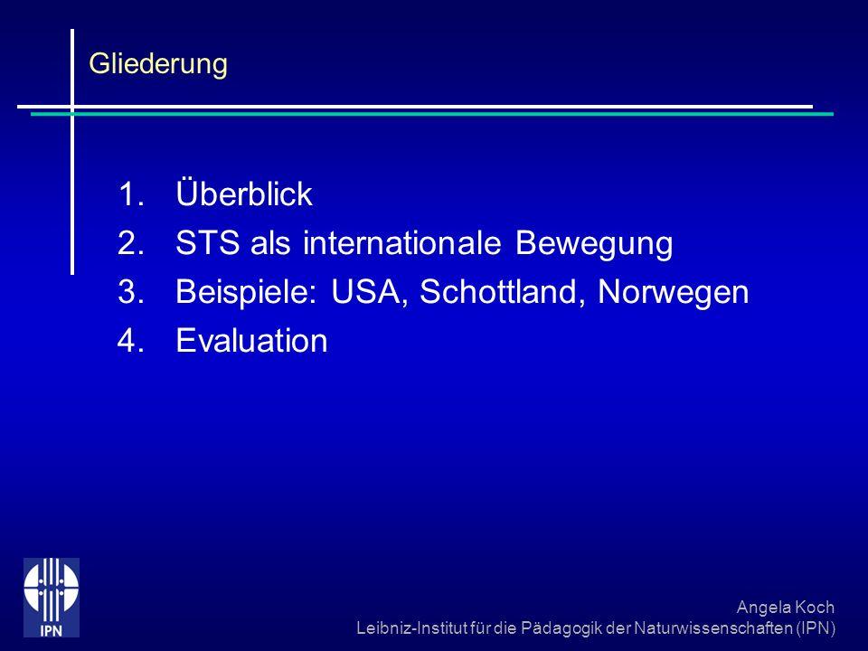 Angela Koch Leibniz-Institut für die Pädagogik der Naturwissenschaften (IPN) Gliederung 1.Überblick 2.STS als internationale Bewegung 3.Beispiele: USA