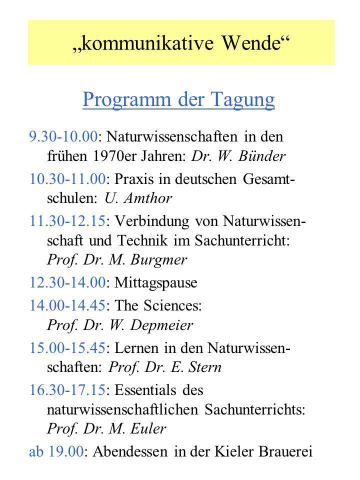kommunikative Wende Programm der Tagung 9.30-10.00: Naturwissenschaften in den frühen 1970er Jahren: Dr. W. Bünder 10.30-11.00: Praxis in deutschen Ge