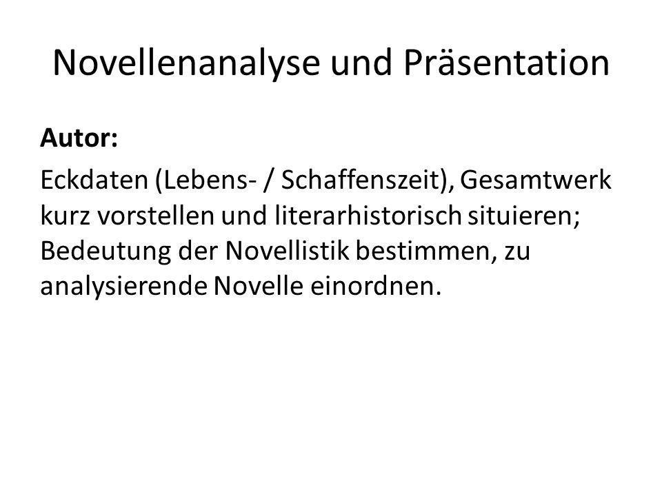Novellenanalyse und Präsentation Autor: Eckdaten (Lebens- / Schaffenszeit), Gesamtwerk kurz vorstellen und literarhistorisch situieren; Bedeutung der Novellistik bestimmen, zu analysierende Novelle einordnen.