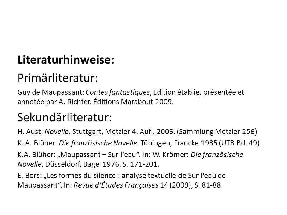 Literaturhinweise: Primärliteratur: Guy de Maupassant: Contes fantastiques, Edition établie, présentée et annotée par A.