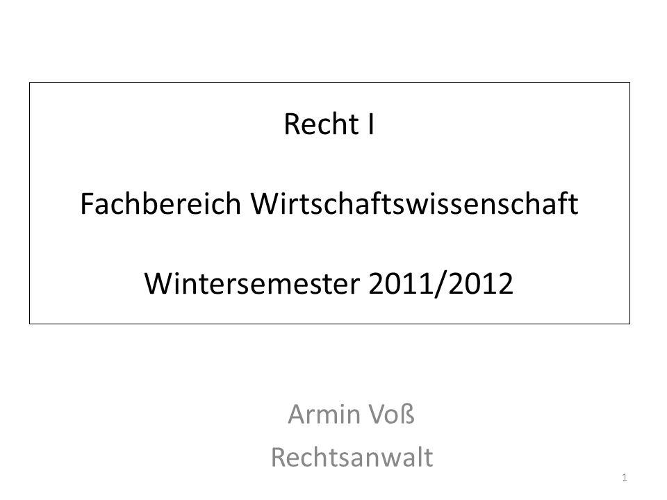 Recht I Fachbereich Wirtschaftswissenschaft Wintersemester 2011/2012 Armin Voß Rechtsanwalt 1