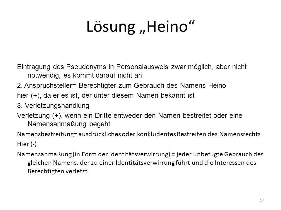 Lösung Heino Eintragung des Pseudonyms in Personalausweis zwar möglich, aber nicht notwendig, es kommt darauf nicht an 2. Anspruchsteller= Berechtigte