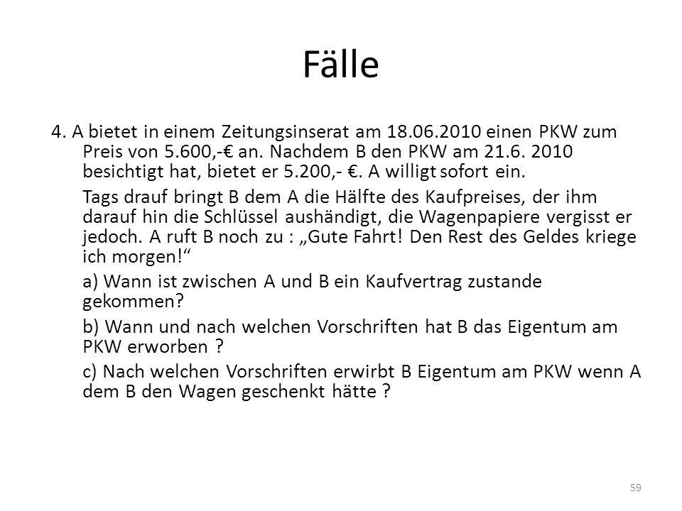 Fälle 4. A bietet in einem Zeitungsinserat am 18.06.2010 einen PKW zum Preis von 5.600,- an. Nachdem B den PKW am 21.6. 2010 besichtigt hat, bietet er
