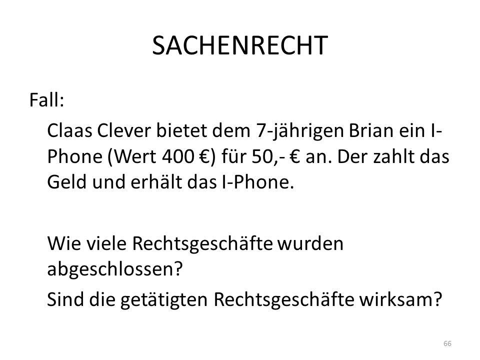 SACHENRECHT Fall: Claas Clever bietet dem 7-jährigen Brian ein I- Phone (Wert 400 ) für 50,- an. Der zahlt das Geld und erhält das I-Phone. Wie viele