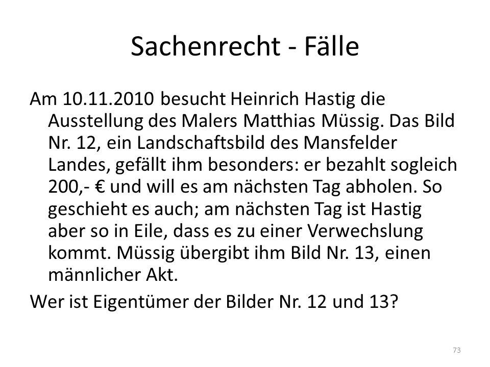 Sachenrecht - Fälle Am 10.11.2010 besucht Heinrich Hastig die Ausstellung des Malers Matthias Müssig. Das Bild Nr. 12, ein Landschaftsbild des Mansfel