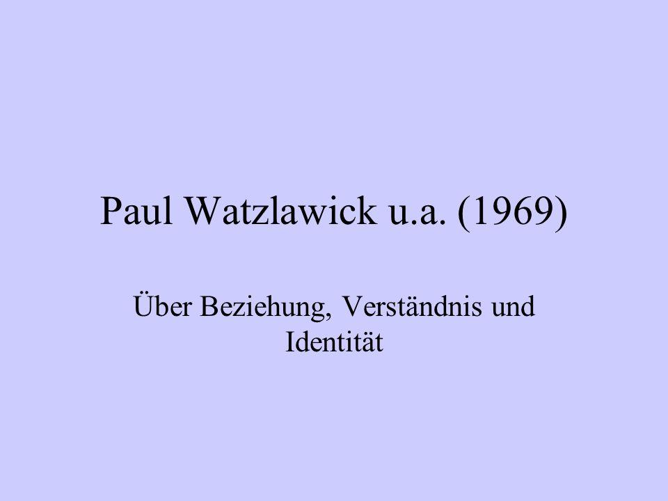 Paul Watzlawick u.a. (1969) Über Beziehung, Verständnis und Identität