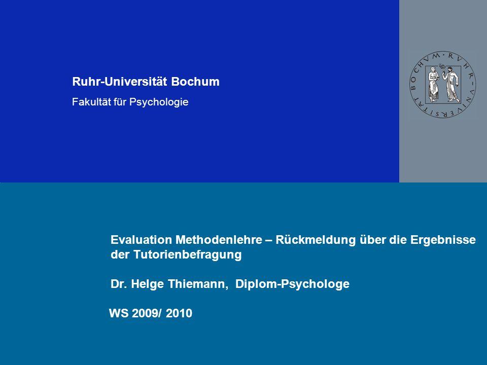 Ruhr-Universität Bochum Fakultät für Psychologie Evaluation Methodenlehre – Rückmeldung über die Ergebnisse der Tutorienbefragung Dr. Helge Thiemann,
