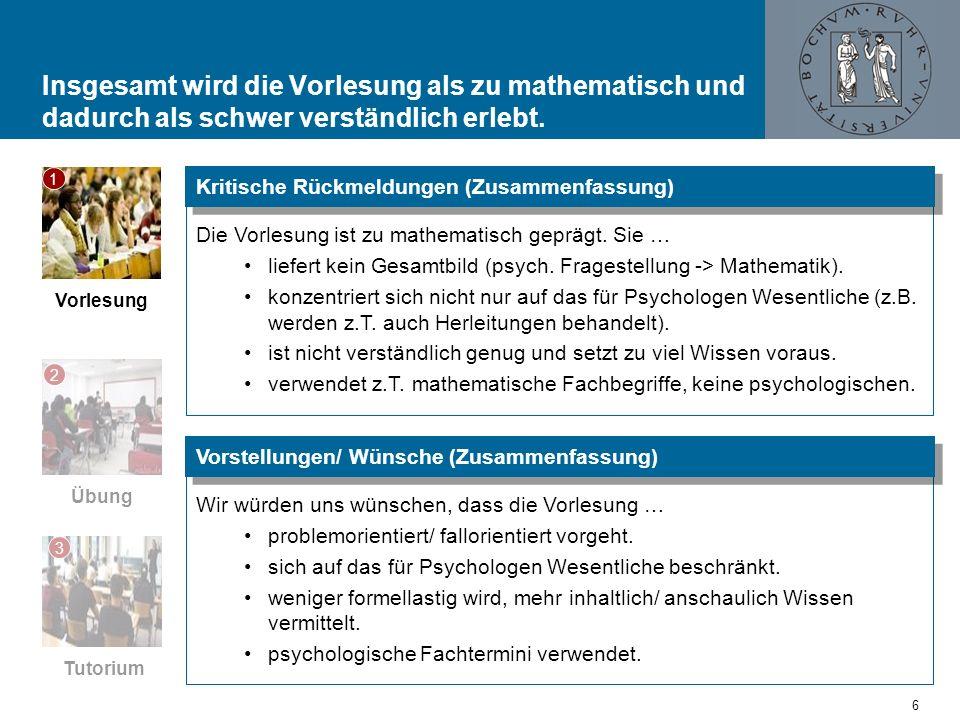 Die Vorlesung ist zu mathematisch geprägt. Sie … liefert kein Gesamtbild (psych. Fragestellung -> Mathematik). konzentriert sich nicht nur auf das für