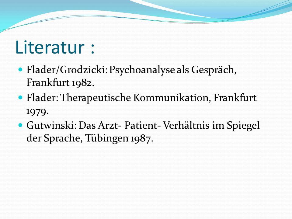 Literatur : Flader/Grodzicki: Psychoanalyse als Gespräch, Frankfurt 1982.