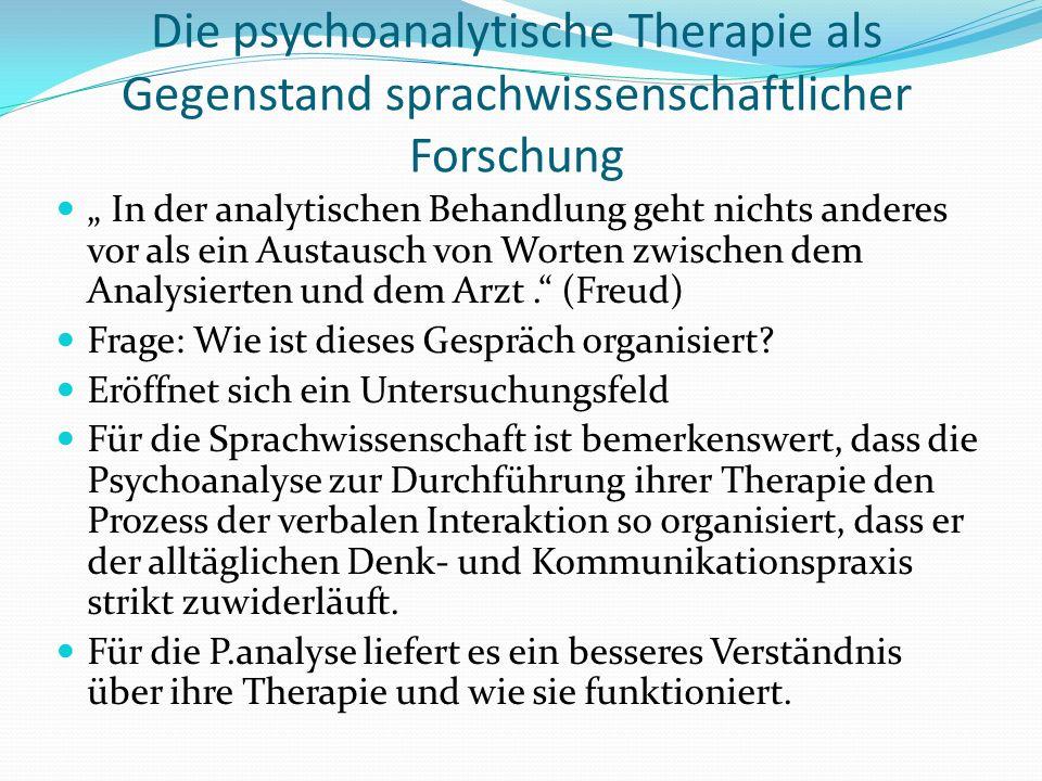 Die psychoanalytische Therapie als Gegenstand sprachwissenschaftlicher Forschung In der analytischen Behandlung geht nichts anderes vor als ein Austausch von Worten zwischen dem Analysierten und dem Arzt.