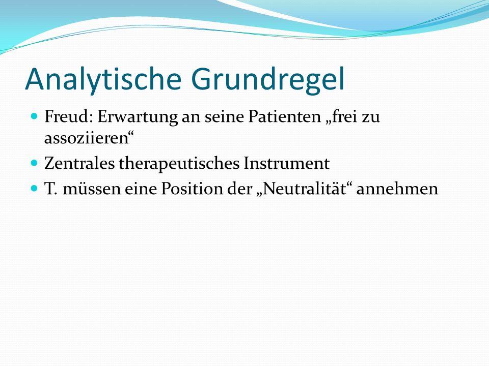 Analytische Grundregel Freud: Erwartung an seine Patienten frei zu assoziieren Zentrales therapeutisches Instrument T.