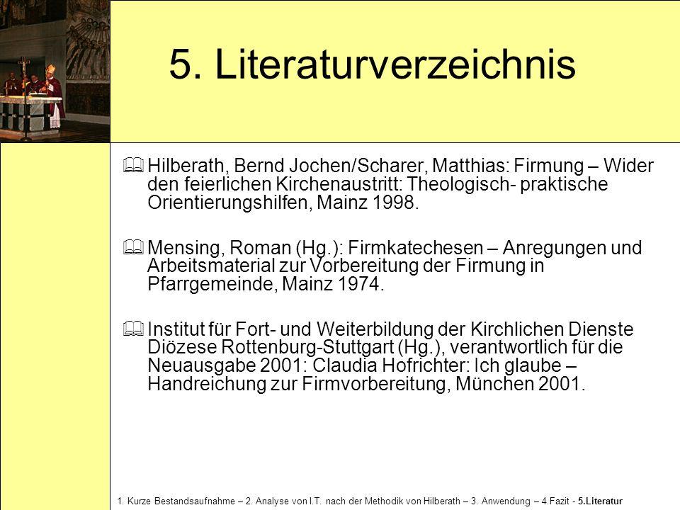 5. Literaturverzeichnis Hilberath, Bernd Jochen/Scharer, Matthias: Firmung – Wider den feierlichen Kirchenaustritt: Theologisch- praktische Orientieru