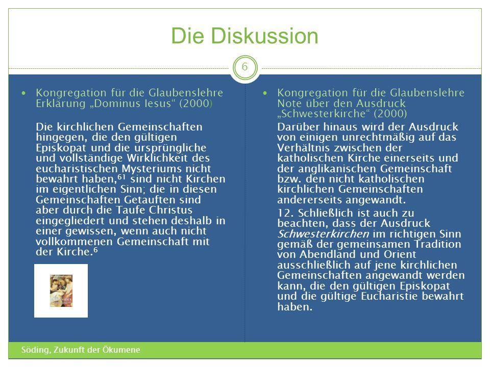 Die Diskussion Söding, Zukunft der Ökumene 6 Kongregation für die Glaubenslehre Erklärung Dominus Iesus (2000) Die kirchlichen Gemeinschaften hingegen
