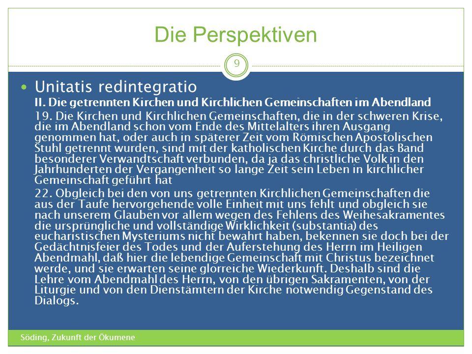 Die Perspektiven Söding, Zukunft der Ökumene 9 Unitatis redintegratio II. Die getrennten Kirchen und Kirchlichen Gemeinschaften im Abendland 19. Die K