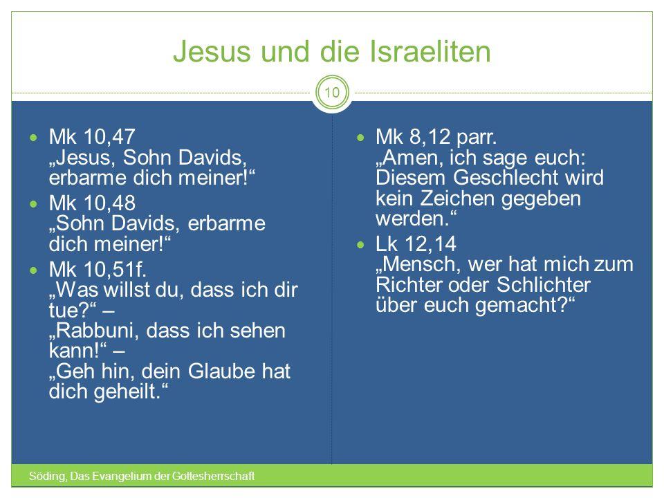 Jesus und die Israeliten Söding, Das Evangelium der Gottesherrschaft 10 Mk 10,47 Jesus, Sohn Davids, erbarme dich meiner! Mk 10,48 Sohn Davids, erbarm