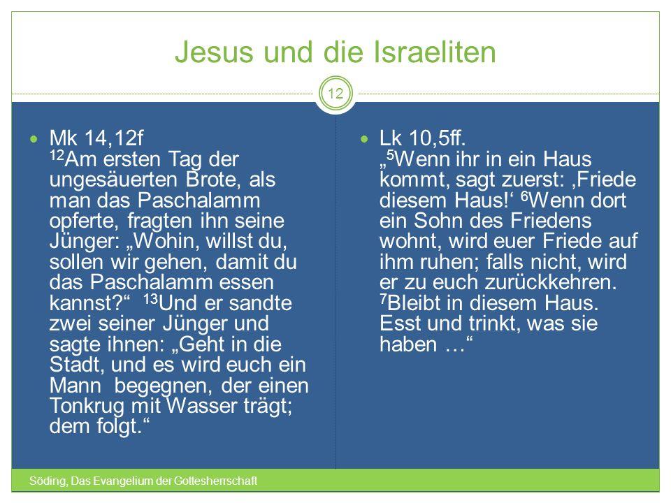 Jesus und die Israeliten Söding, Das Evangelium der Gottesherrschaft 12 Mk 14,12f 12 Am ersten Tag der ungesäuerten Brote, als man das Paschalamm opfe