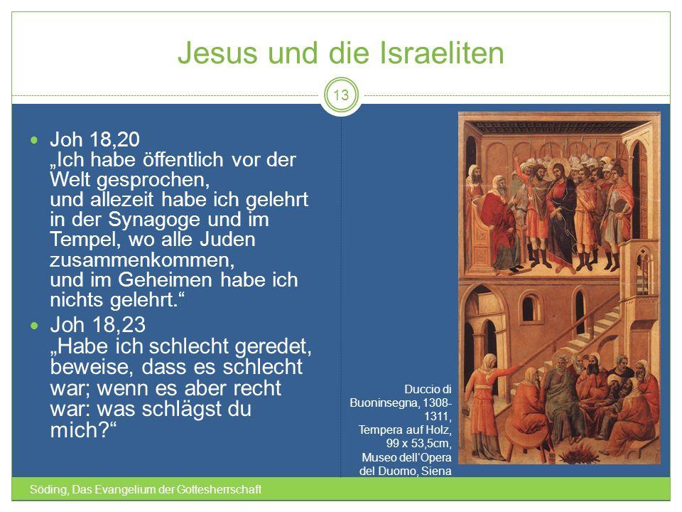 Jesus und die Israeliten Söding, Das Evangelium der Gottesherrschaft 13 Joh 18,20 Ich habe öffentlich vor der Welt gesprochen, und allezeit habe ich g
