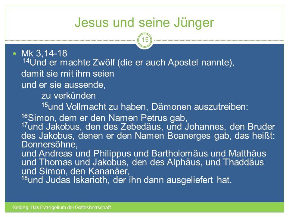 Söding, Das Evangelium der Gottesherrschaft 15 Mk 3,14-18 14 Und er machte Zwölf (die er auch Apostel nannte), damit sie mit ihm seien und er sie auss