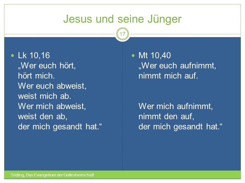 Jesus und seine Jünger Söding, Das Evangelium der Gottesherrschaft 17 Lk 10,16 Wer euch hört, hört mich. Wer euch abweist, weist mich ab. Wer mich abw