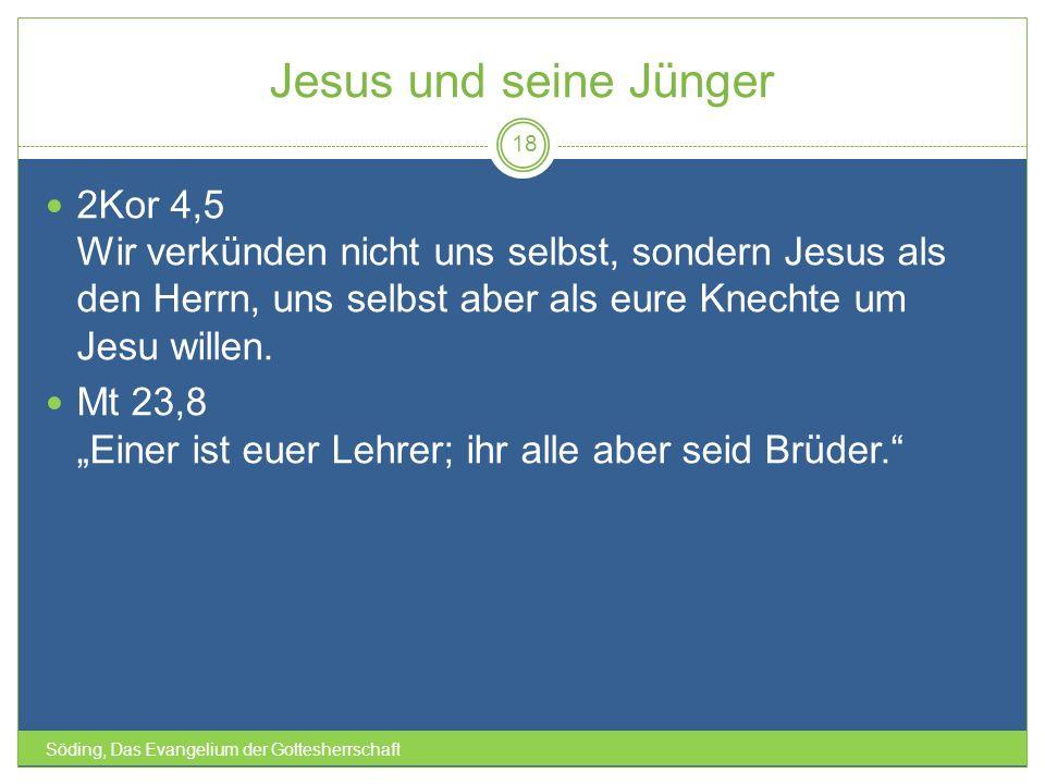 Jesus und seine Jünger Söding, Das Evangelium der Gottesherrschaft 18 2Kor 4,5 Wir verkünden nicht uns selbst, sondern Jesus als den Herrn, uns selbst