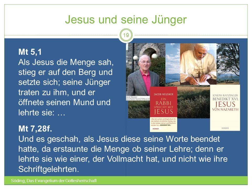 Jesus und seine Jünger Söding, Das Evangelium der Gottesherrschaft 19 Mt 5,1 Als Jesus die Menge sah, stieg er auf den Berg und setzte sich; seine Jün