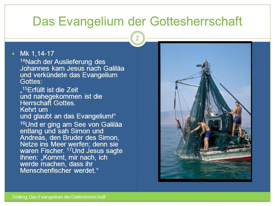 Das Evangelium der Gottesherrschaft Söding, Das Evangelium der Gottesherrschaft 2 Mk 1,14-17 14 Nach der Auslieferung des Johannes kam Jesus nach Gali