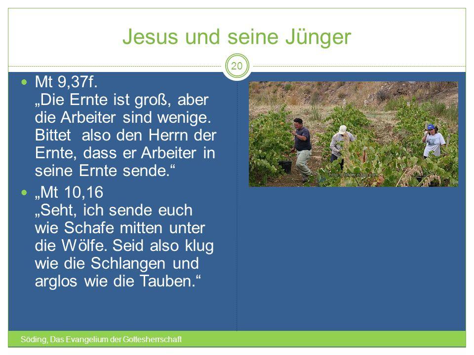 Jesus und seine Jünger Söding, Das Evangelium der Gottesherrschaft 20 Mt 9,37f. Die Ernte ist groß, aber die Arbeiter sind wenige. Bittet also den Her