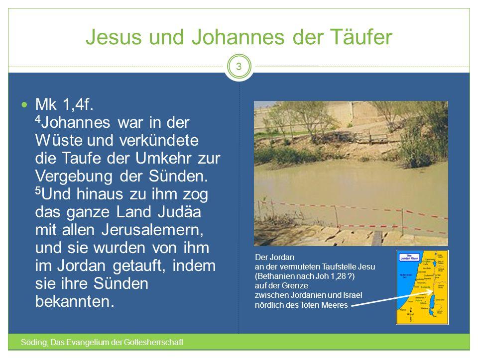 Jesus und Johannes der Täufer Söding, Das Evangelium der Gottesherrschaft 3 Mk 1,4f. 4 Johannes war in der Wüste und verkündete die Taufe der Umkehr z