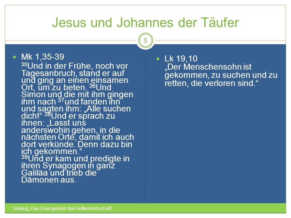 Jesus und Johannes der Täufer Söding, Das Evangelium der Gottesherrschaft 5 Mk 1,35-39 35 Und in der Frühe, noch vor Tagesanbruch, stand er auf und gi