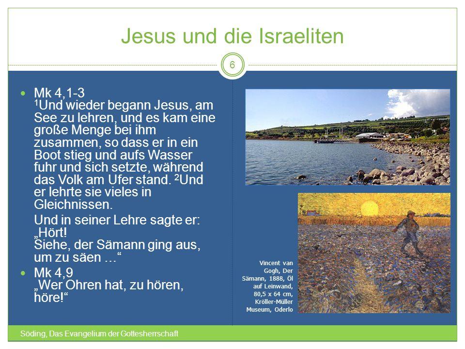 Jesus und die Israeliten Söding, Das Evangelium der Gottesherrschaft 6 Mk 4,1-3 1 Und wieder begann Jesus, am See zu lehren, und es kam eine große Men