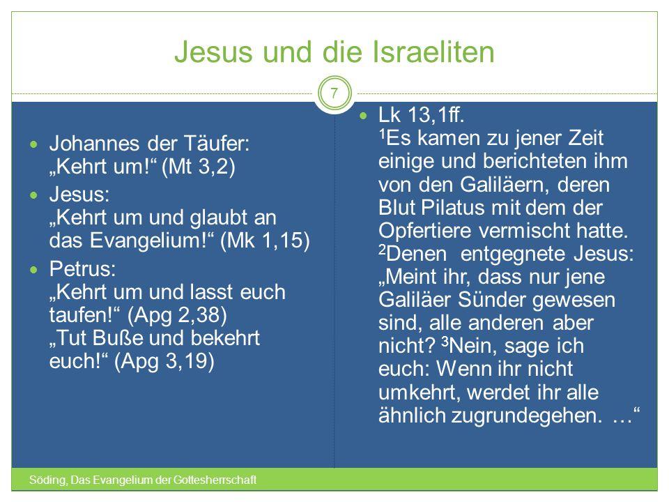 Jesus und die Israeliten Söding, Das Evangelium der Gottesherrschaft 7 Johannes der Täufer: Kehrt um! (Mt 3,2) Jesus: Kehrt um und glaubt an das Evang