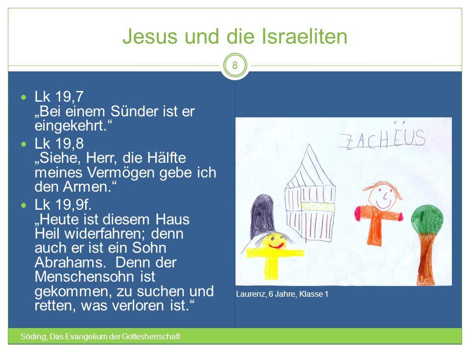 Jesus und die Israeliten Söding, Das Evangelium der Gottesherrschaft 8 Lk 19,7 Bei einem Sünder ist er eingekehrt. Lk 19,8 Siehe, Herr, die Hälfte mei