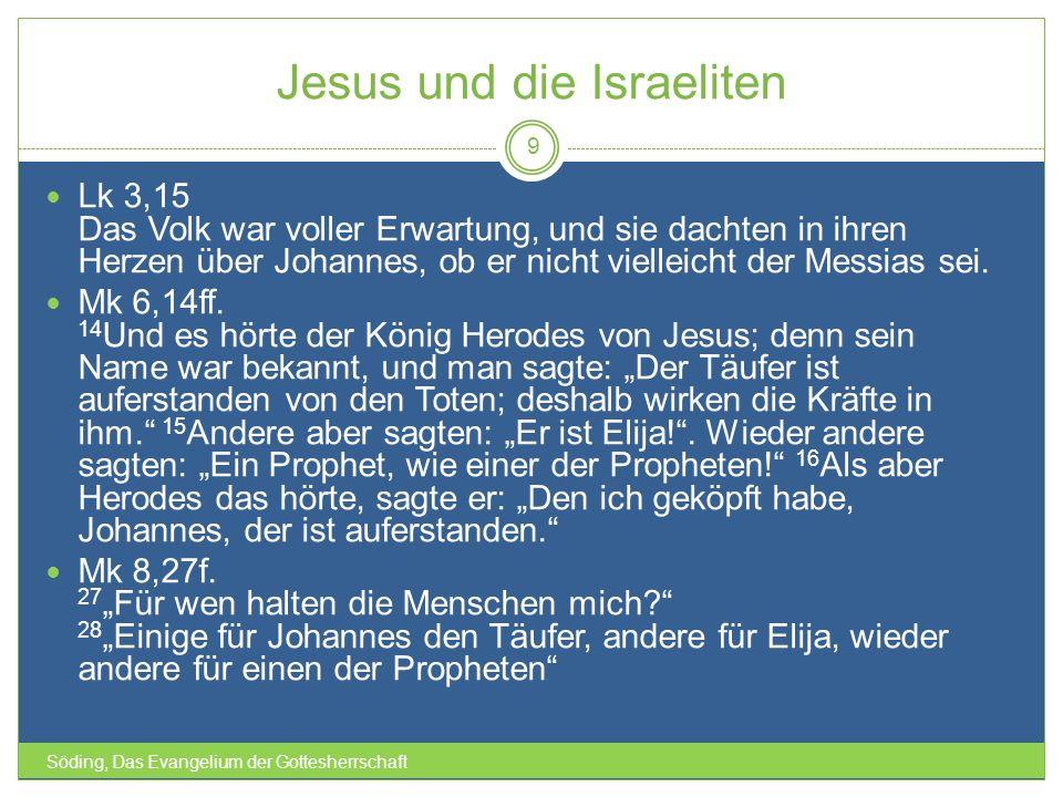 Jesus und die Israeliten Söding, Das Evangelium der Gottesherrschaft 9 Lk 3,15 Das Volk war voller Erwartung, und sie dachten in ihren Herzen über Joh