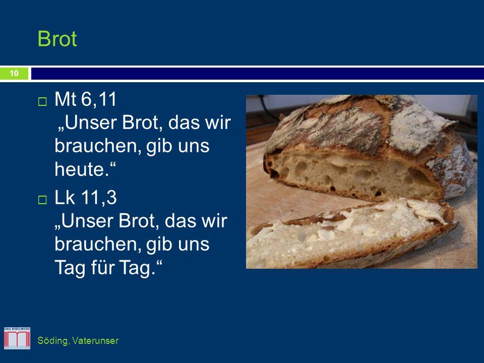 Brot Mt 6,11 Unser Brot, das wir brauchen, gib uns heute. Lk 11,3 Unser Brot, das wir brauchen, gib uns Tag für Tag. 10 Söding, Vaterunser