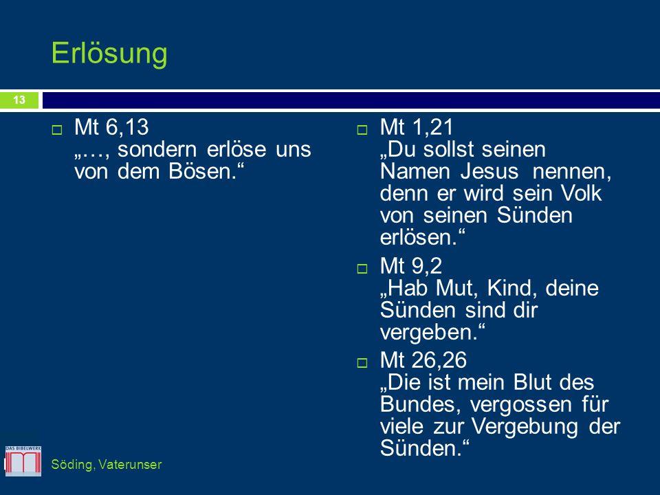 Erlösung Mt 6,13 …, sondern erlöse uns von dem Bösen. Mt 1,21 Du sollst seinen Namen Jesus nennen, denn er wird sein Volk von seinen Sünden erlösen. M