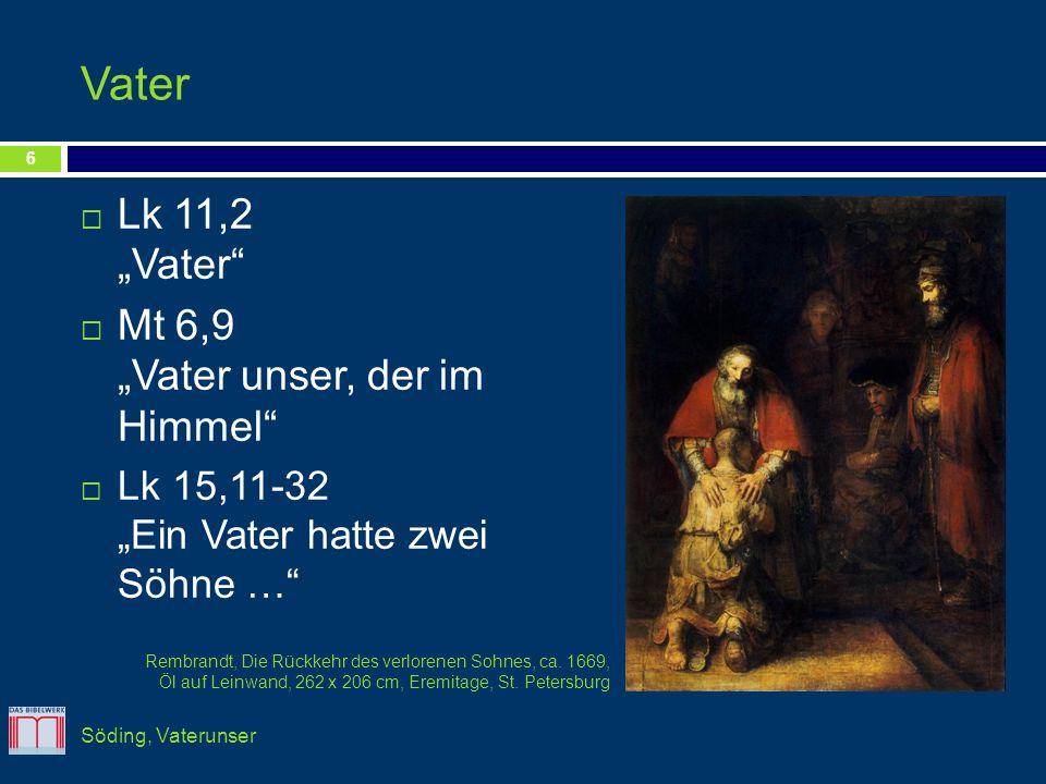 Vater Lk 11,2 Vater Mt 6,9 Vater unser, der im Himmel Lk 15,11-32 Ein Vater hatte zwei Söhne … 6 Söding, Vaterunser Rembrandt, Die Rückkehr des verlor