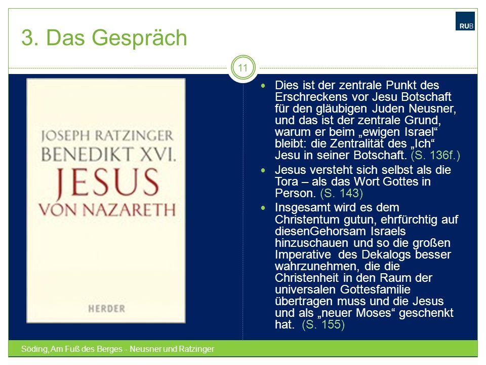 3. Das Gespräch Söding, Am Fuß des Berges - Neusner und Ratzinger 11 Dies ist der zentrale Punkt des Erschreckens vor Jesu Botschaft für den gläubigen