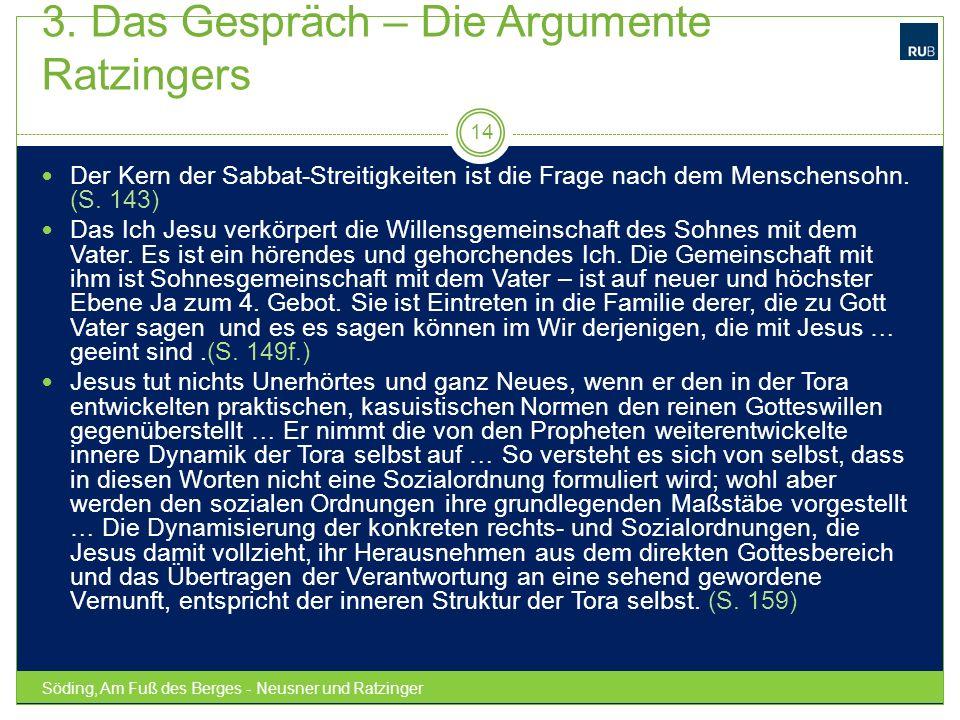 3. Das Gespräch – Die Argumente Ratzingers Söding, Am Fuß des Berges - Neusner und Ratzinger 14 Der Kern der Sabbat-Streitigkeiten ist die Frage nach