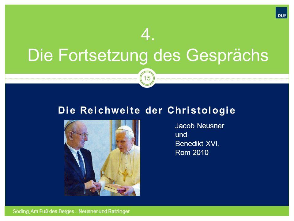 Die Reichweite der Christologie Söding, Am Fuß des Berges - Neusner und Ratzinger 15 4. Die Fortsetzung des Gesprächs Jacob Neusner und Benedikt XVI.