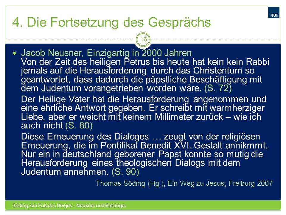 4. Die Fortsetzung des Gesprächs Söding, Am Fuß des Berges - Neusner und Ratzinger 16 Jacob Neusner, Einzigartig in 2000 Jahren Von der Zeit des heili