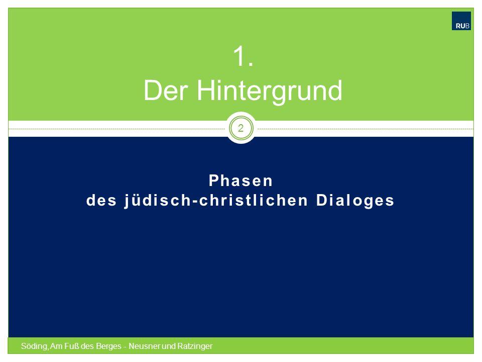 Phasen des jüdisch-christlichen Dialoges Söding, Am Fuß des Berges - Neusner und Ratzinger 2 1. Der Hintergrund