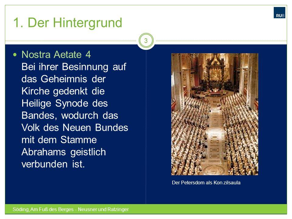 Söding, Am Fuß des Berges - Neusner und Ratzinger 3 Nostra Aetate 4 Bei ihrer Besinnung auf das Geheimnis der Kirche gedenkt die Heilige Synode des Ba