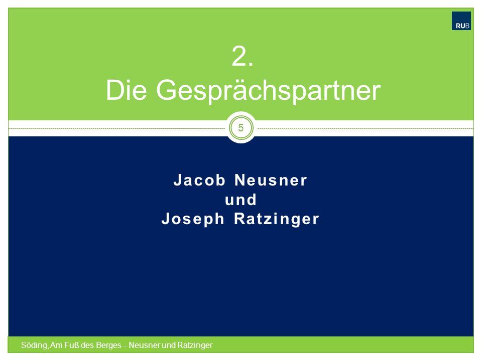 Jacob Neusner und Joseph Ratzinger Söding, Am Fuß des Berges - Neusner und Ratzinger 5 2. Die Gesprächspartner