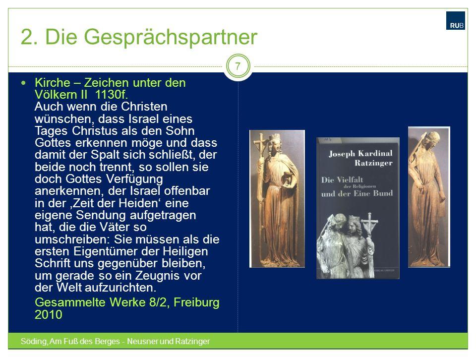 2. Die Gesprächspartner Söding, Am Fuß des Berges - Neusner und Ratzinger 7 Kirche – Zeichen unter den Völkern II 1130f. Auch wenn die Christen wünsch